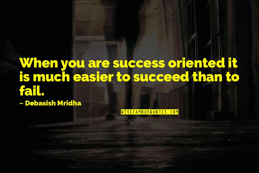 Oriented Quotes By Debasish Mridha: When you are success oriented it is much