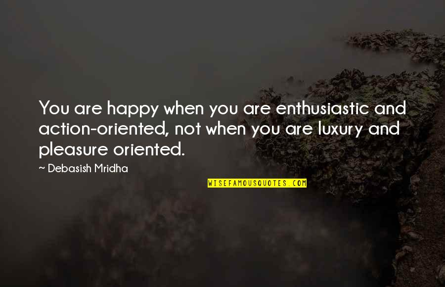 Oriented Quotes By Debasish Mridha: You are happy when you are enthusiastic and