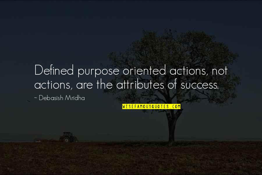 Oriented Quotes By Debasish Mridha: Defined purpose oriented actions, not actions, are the