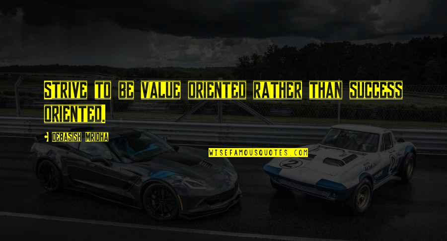 Oriented Quotes By Debasish Mridha: Strive to be value oriented rather than success