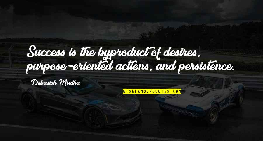 Oriented Quotes By Debasish Mridha: Success is the byproduct of desires, purpose-oriented actions,