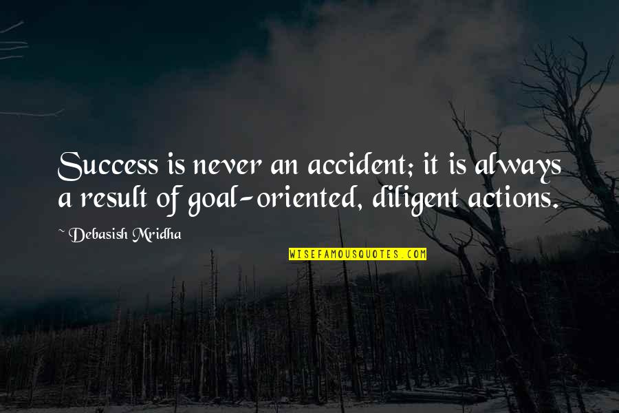 Oriented Quotes By Debasish Mridha: Success is never an accident; it is always
