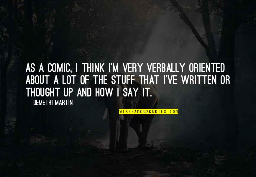 Oriented Quotes By Demetri Martin: As a comic, I think I'm very verbally