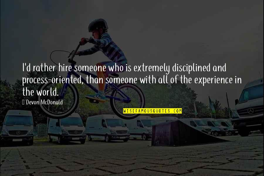 Oriented Quotes By Devon McDonald: I'd rather hire someone who is extremely disciplined