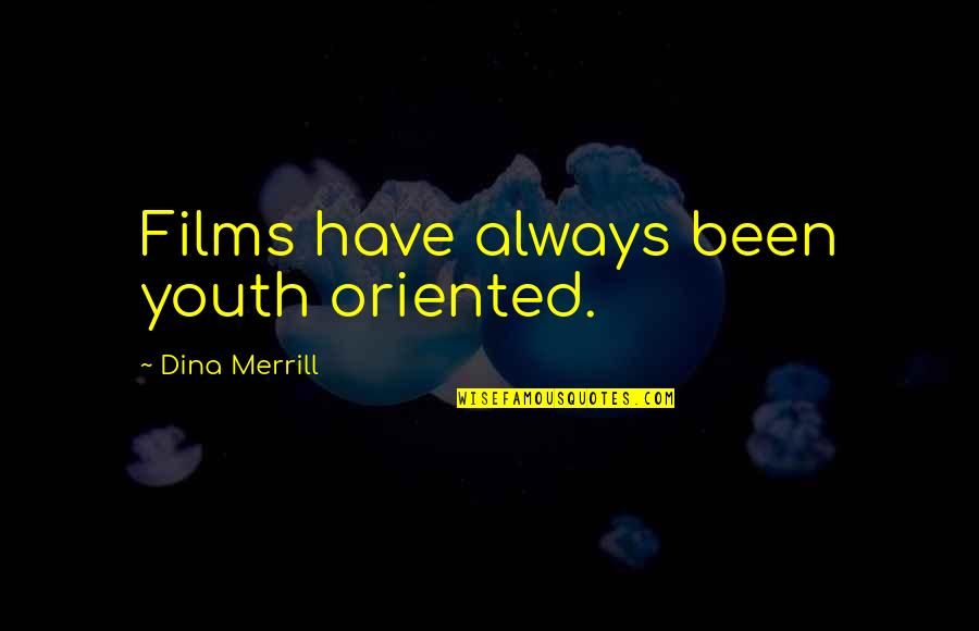 Oriented Quotes By Dina Merrill: Films have always been youth oriented.