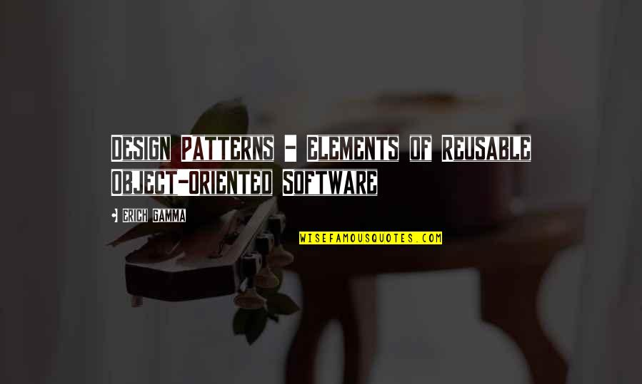Oriented Quotes By Erich Gamma: Design Patterns - Elements of Reusable Object-Oriented Software