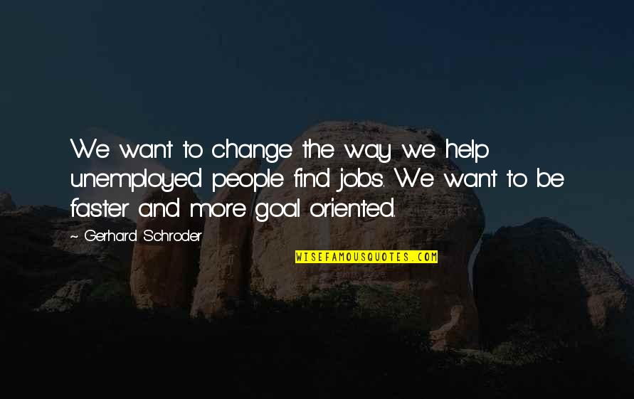 Oriented Quotes By Gerhard Schroder: We want to change the way we help