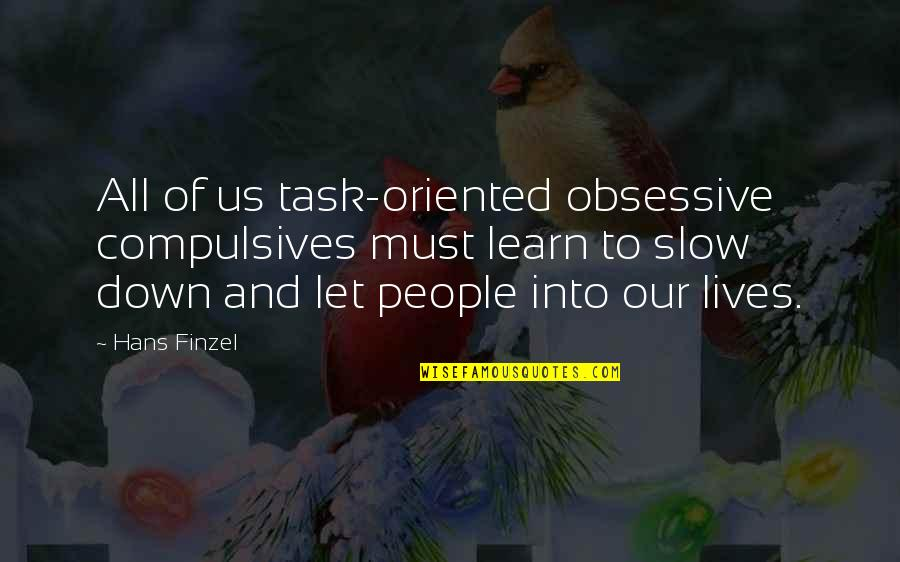 Oriented Quotes By Hans Finzel: All of us task-oriented obsessive compulsives must learn