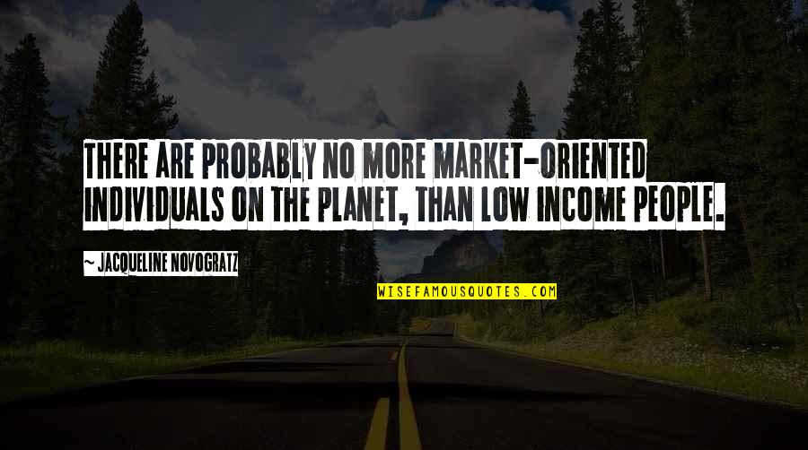 Oriented Quotes By Jacqueline Novogratz: There are probably no more market-oriented individuals on
