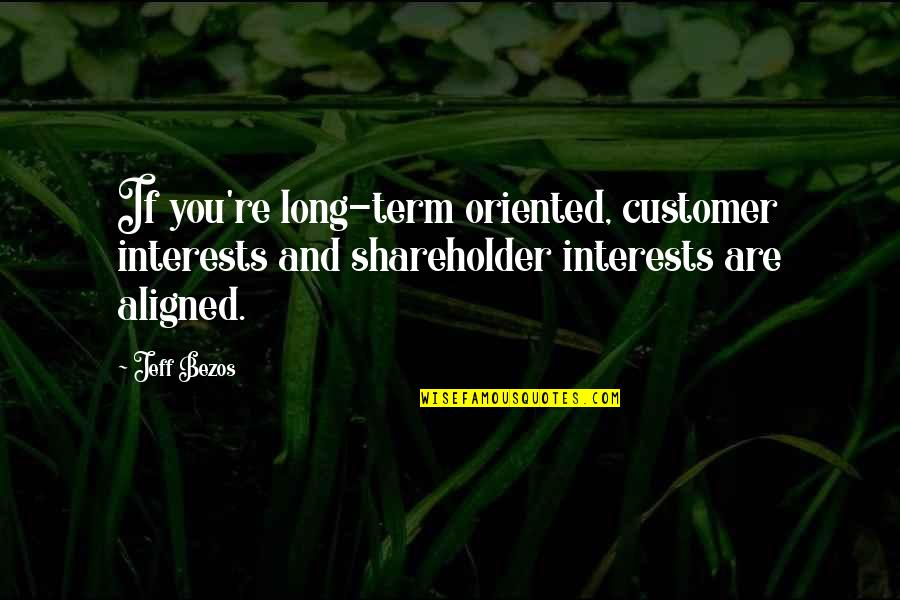 Oriented Quotes By Jeff Bezos: If you're long-term oriented, customer interests and shareholder