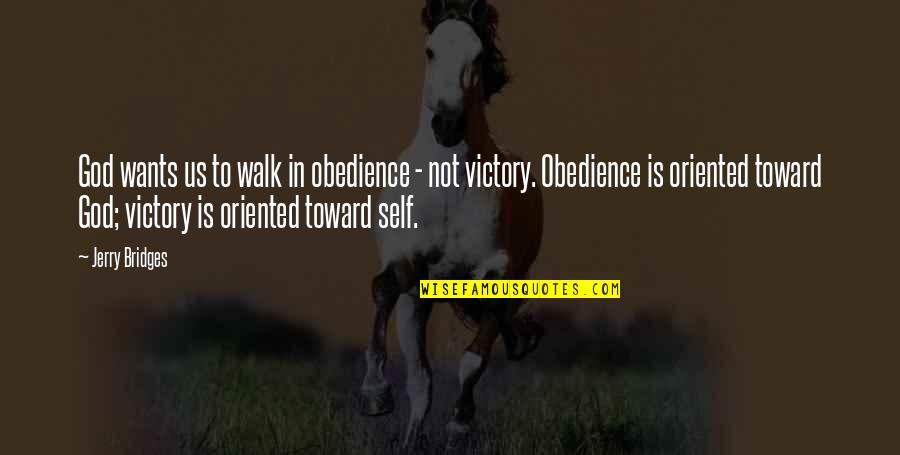 Oriented Quotes By Jerry Bridges: God wants us to walk in obedience -