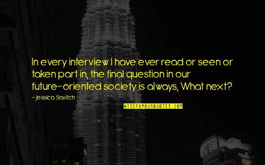 Oriented Quotes By Jessica Savitch: In every interview I have ever read or