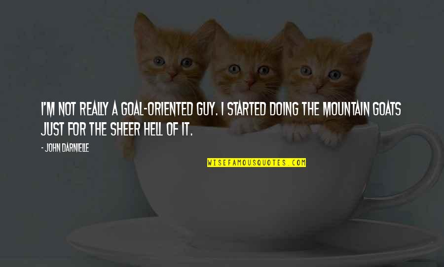 Oriented Quotes By John Darnielle: I'm not really a goal-oriented guy. I started