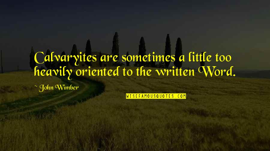 Oriented Quotes By John Wimber: Calvaryites are sometimes a little too heavily oriented