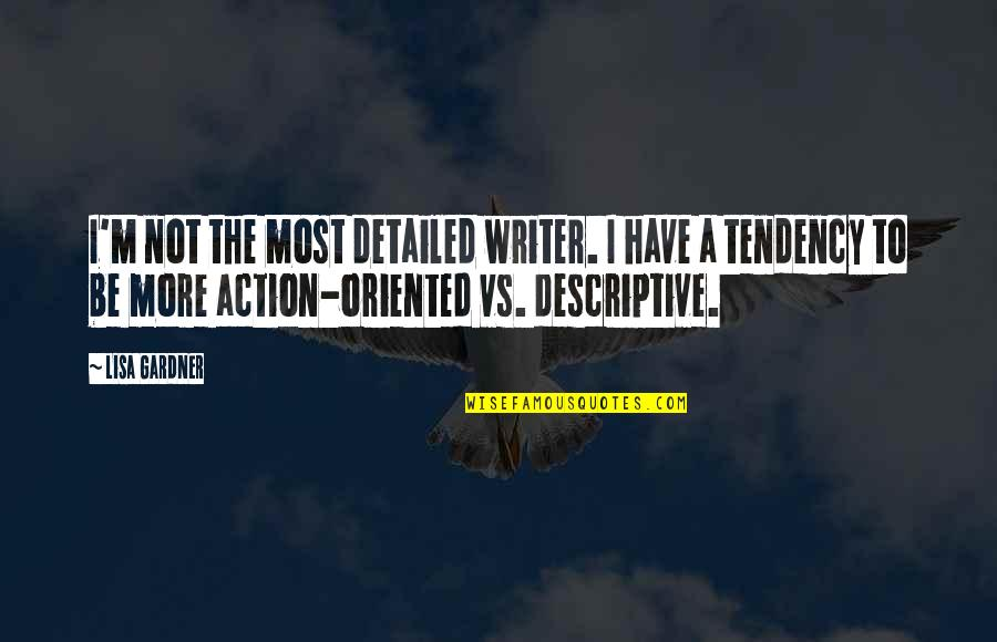 Oriented Quotes By Lisa Gardner: I'm not the most detailed writer. I have