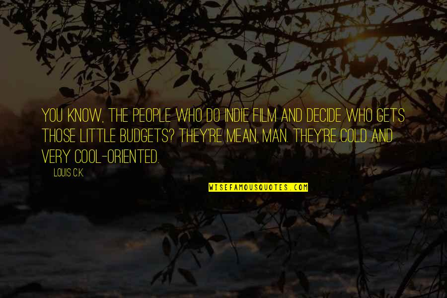 Oriented Quotes By Louis C.K.: You know, the people who do indie film