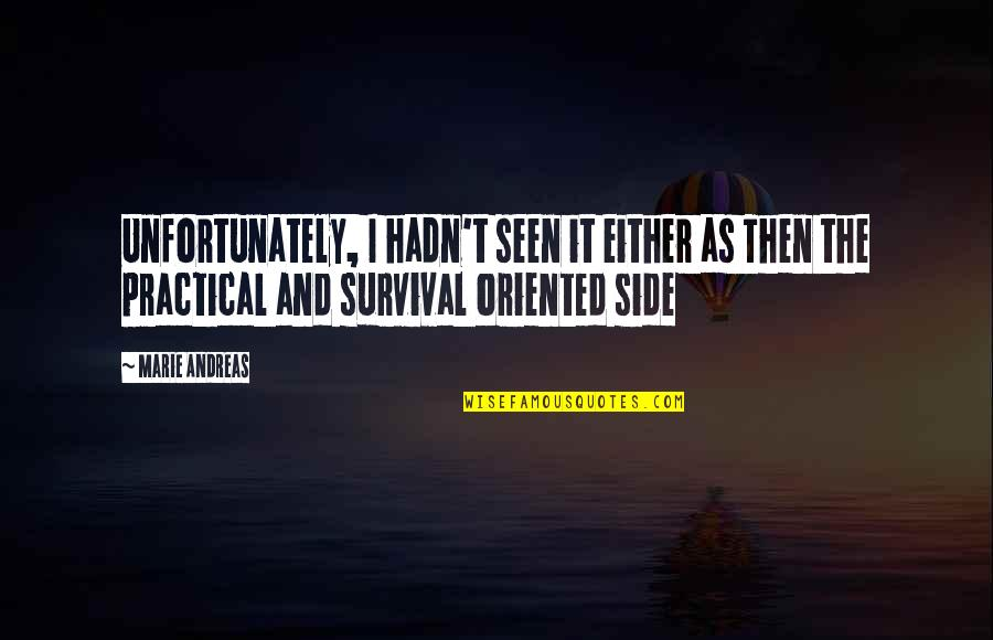 Oriented Quotes By Marie Andreas: Unfortunately, I hadn't seen it either as Then