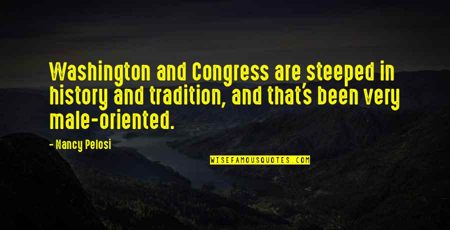 Oriented Quotes By Nancy Pelosi: Washington and Congress are steeped in history and