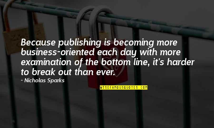 Oriented Quotes By Nicholas Sparks: Because publishing is becoming more business-oriented each day