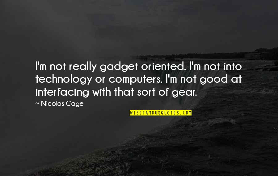 Oriented Quotes By Nicolas Cage: I'm not really gadget oriented. I'm not into