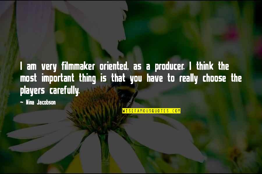 Oriented Quotes By Nina Jacobson: I am very filmmaker oriented, as a producer.