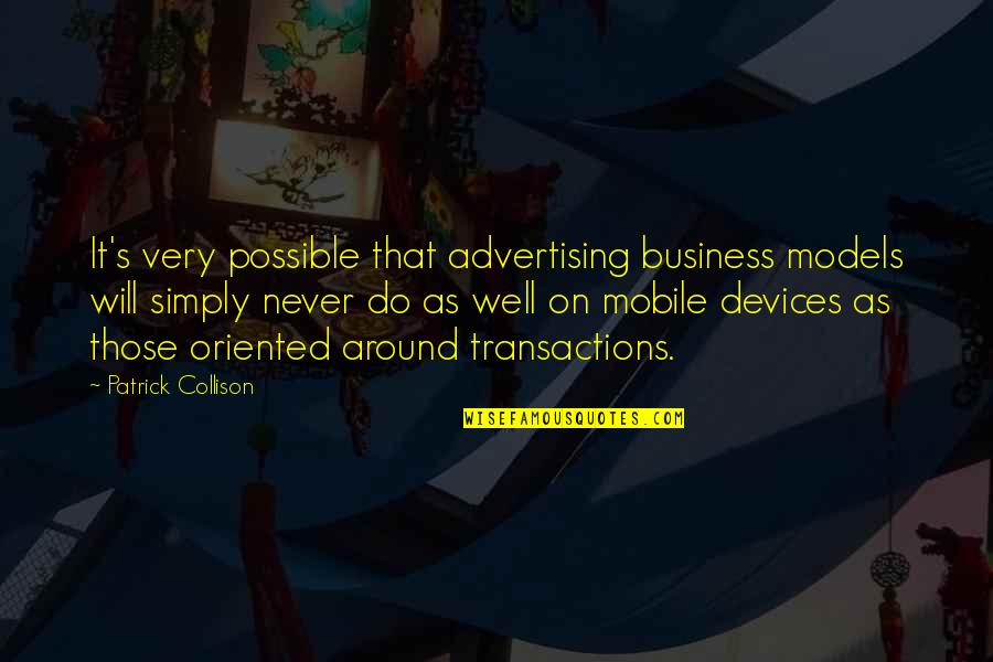 Oriented Quotes By Patrick Collison: It's very possible that advertising business models will
