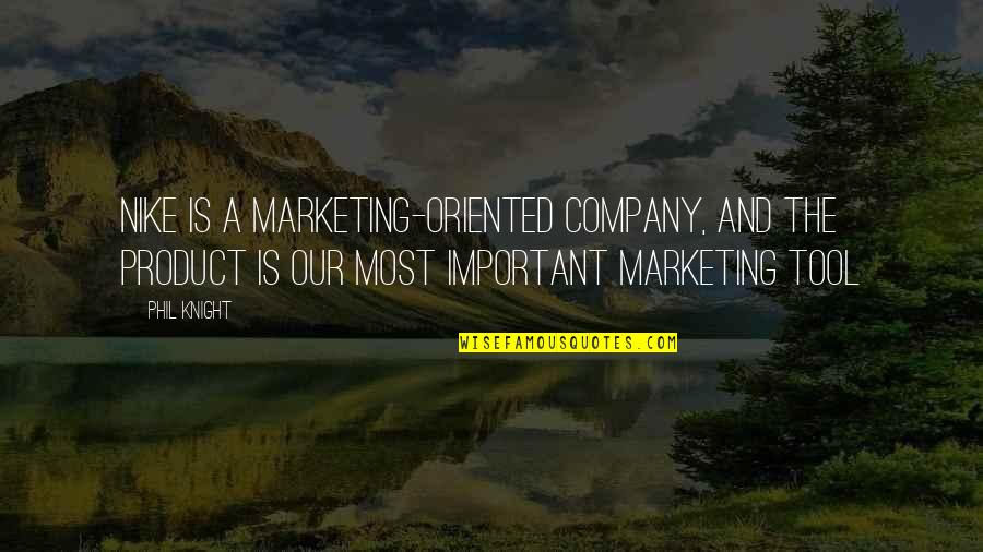 Oriented Quotes By Phil Knight: Nike is a marketing-oriented company, and the product