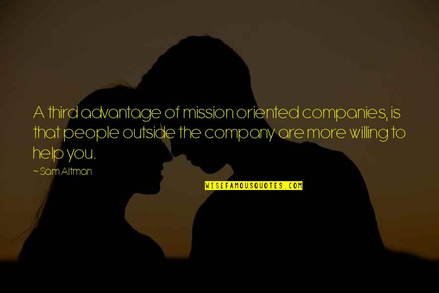 Oriented Quotes By Sam Altman: A third advantage of mission oriented companies, is