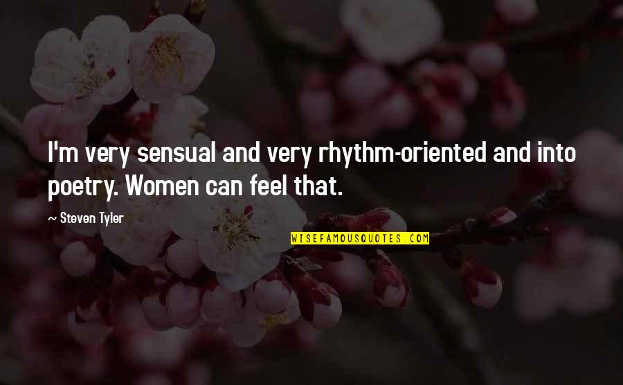 Oriented Quotes By Steven Tyler: I'm very sensual and very rhythm-oriented and into