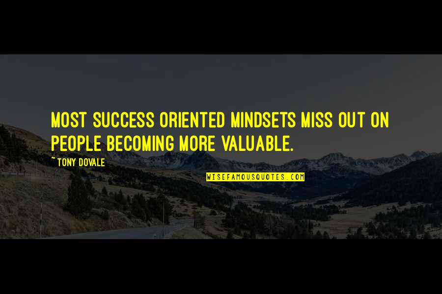 Oriented Quotes By Tony Dovale: Most success oriented mindsets miss out on people