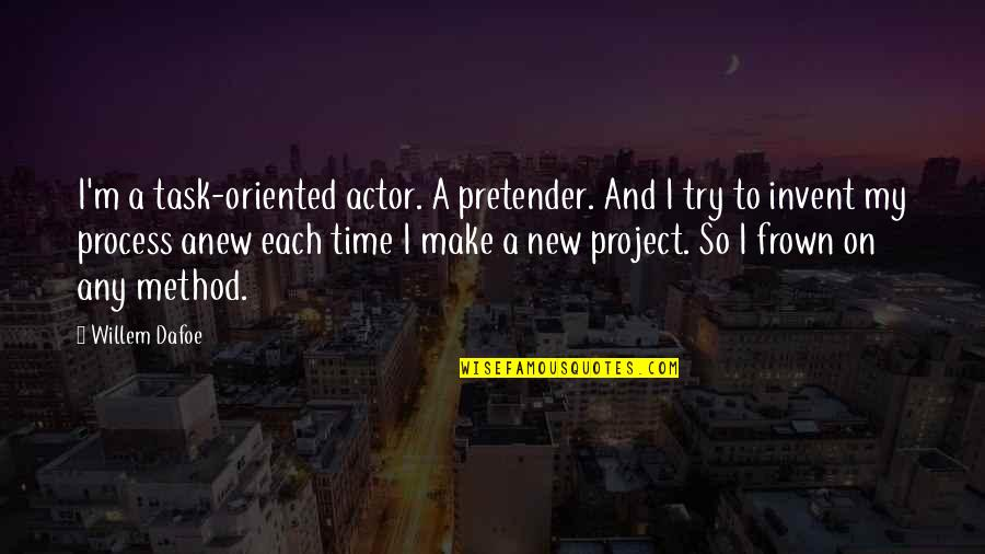 Oriented Quotes By Willem Dafoe: I'm a task-oriented actor. A pretender. And I