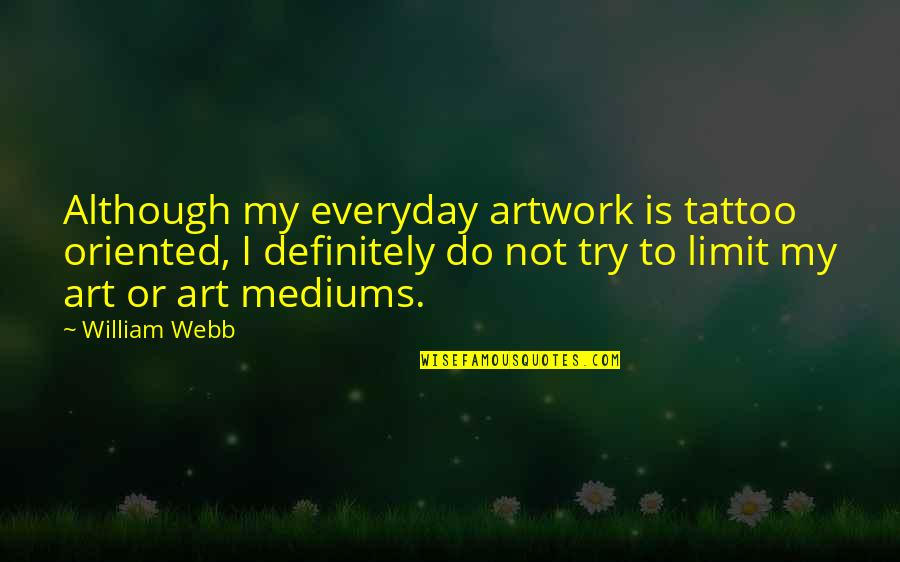 Oriented Quotes By William Webb: Although my everyday artwork is tattoo oriented, I