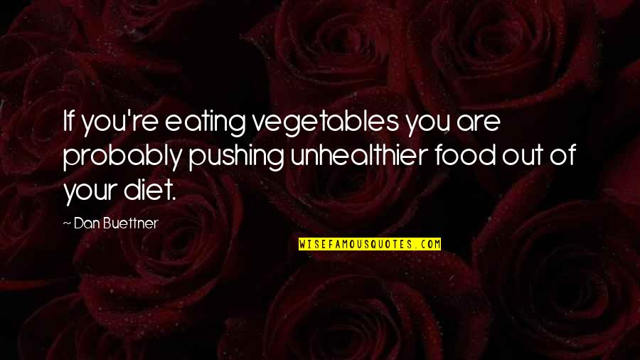 Orienter Quotes By Dan Buettner: If you're eating vegetables you are probably pushing
