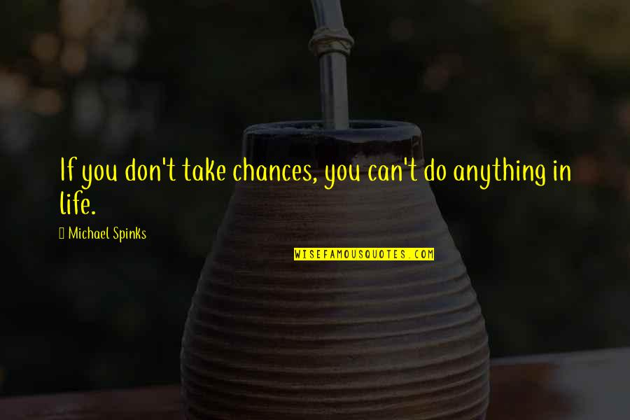 Orienter Quotes By Michael Spinks: If you don't take chances, you can't do