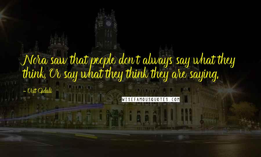 Orit Gidali quotes: Nora saw that people don't always say what they think, Or say what they think they are saying.