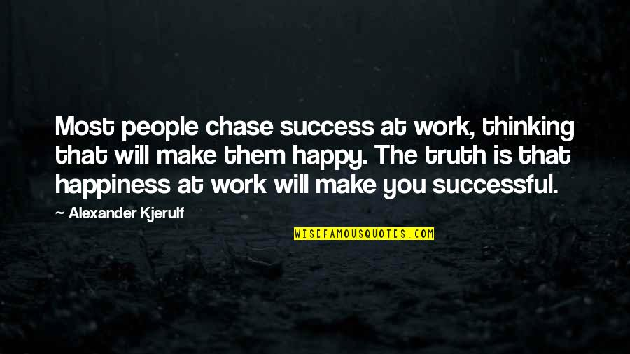 Oriya Sad Quotes By Alexander Kjerulf: Most people chase success at work, thinking that