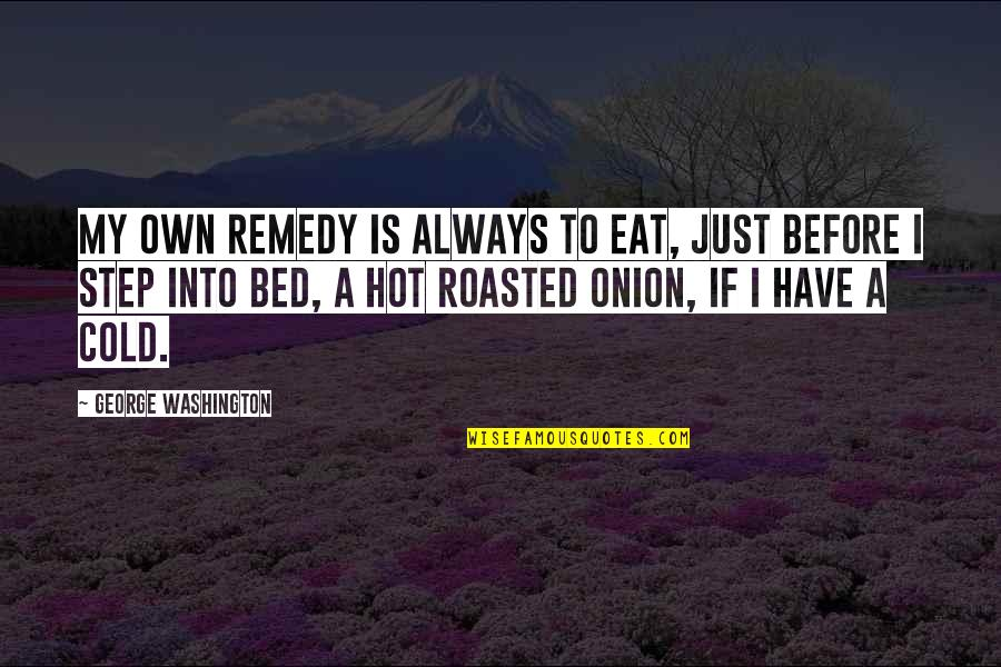 Oriya Sad Quotes By George Washington: My own remedy is always to eat, just