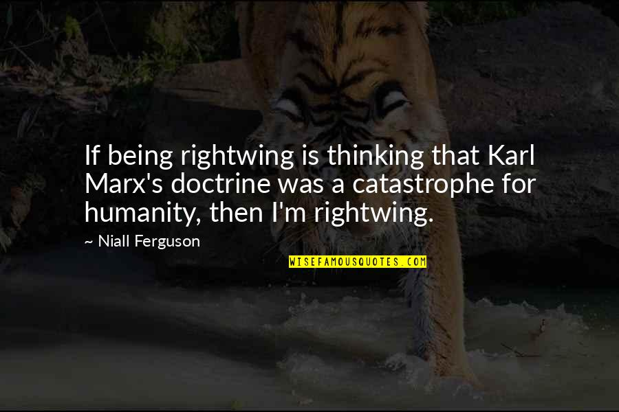Oriya Sad Quotes By Niall Ferguson: If being rightwing is thinking that Karl Marx's