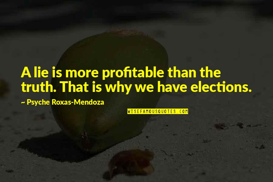 Oriya Sad Quotes By Psyche Roxas-Mendoza: A lie is more profitable than the truth.