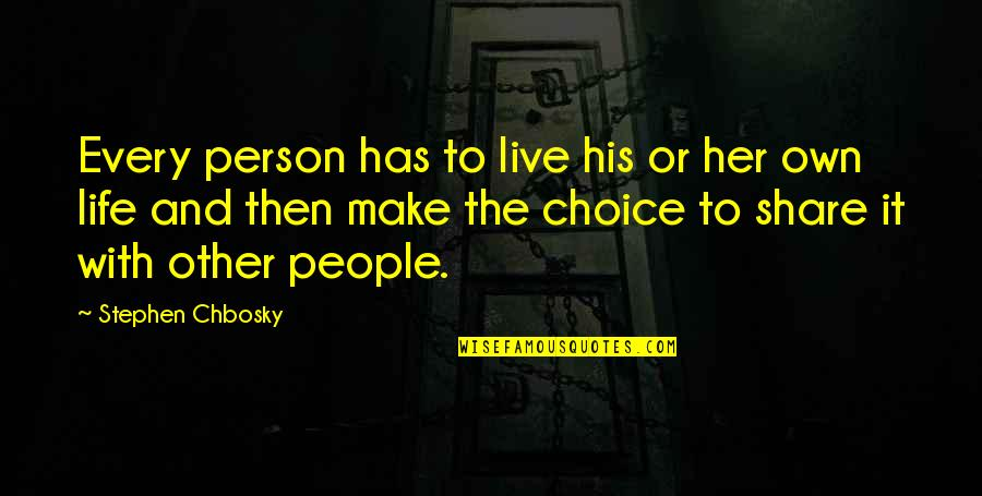 Oriya Sad Quotes By Stephen Chbosky: Every person has to live his or her
