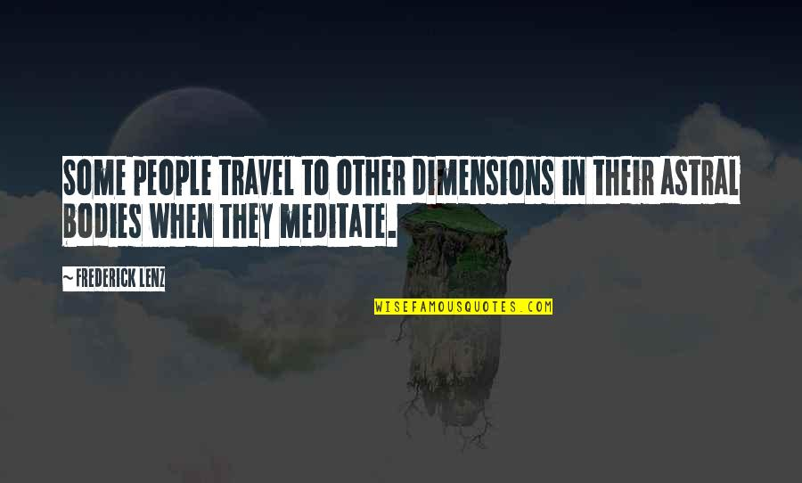 Orject Quotes By Frederick Lenz: Some people travel to other dimensions in their