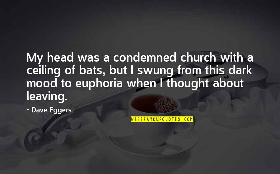 Orkut Funny Quotes By Dave Eggers: My head was a condemned church with a