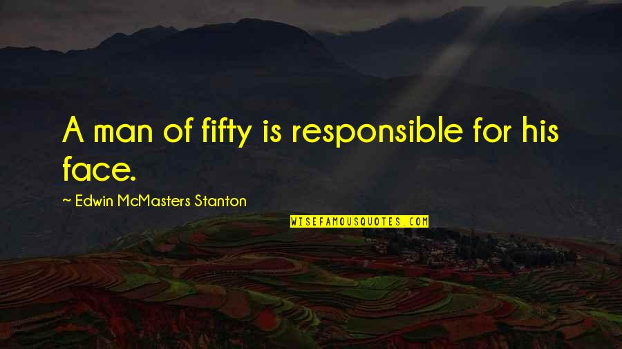 Orkut Funny Quotes By Edwin McMasters Stanton: A man of fifty is responsible for his