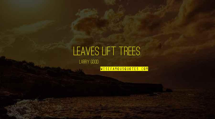 Orlando Tilda Swinton Quotes By Larry Good: Leaves lift trees.