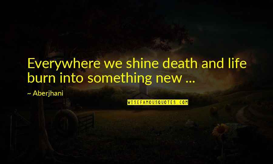 Orlick In Great Expectations Quotes By Aberjhani: Everywhere we shine death and life burn into