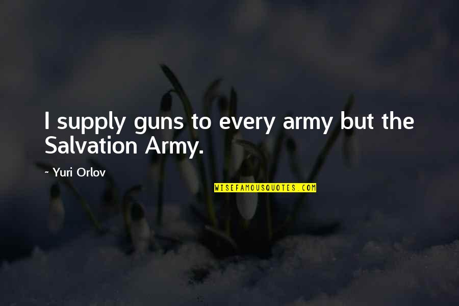 Orlov's Quotes By Yuri Orlov: I supply guns to every army but the