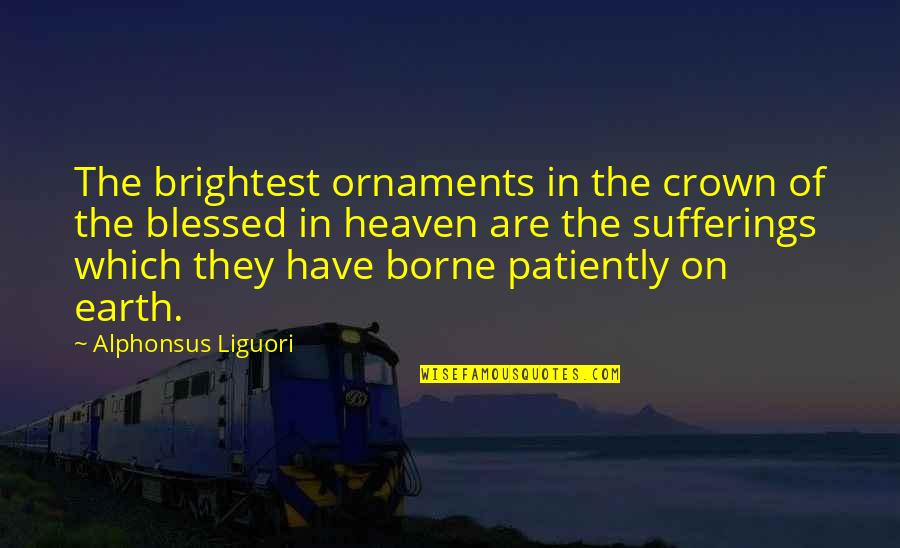 Ornaments Quotes By Alphonsus Liguori: The brightest ornaments in the crown of the
