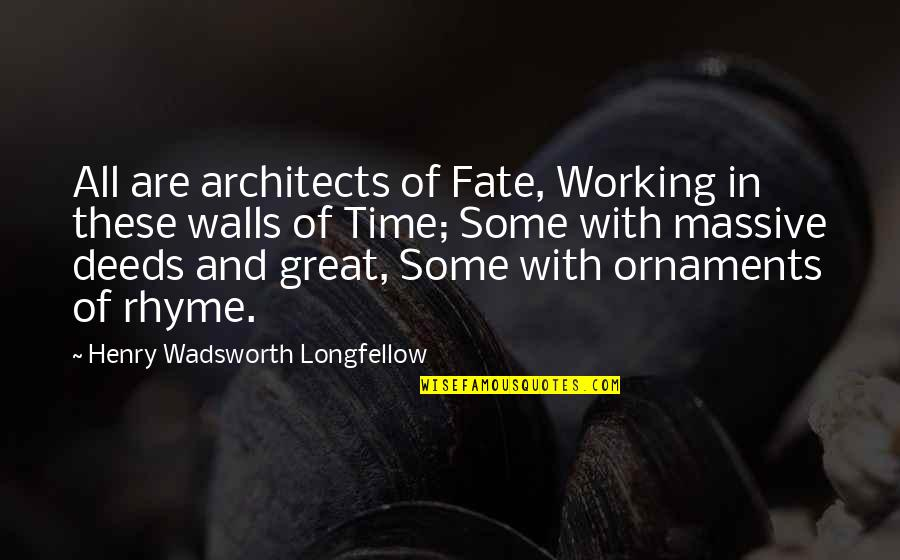 Ornaments Quotes By Henry Wadsworth Longfellow: All are architects of Fate, Working in these