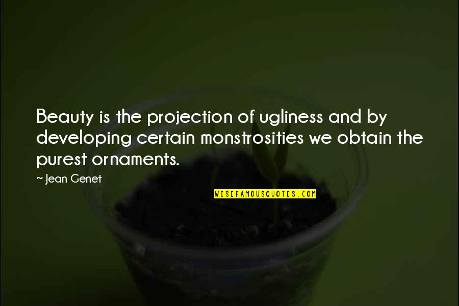 Ornaments Quotes By Jean Genet: Beauty is the projection of ugliness and by
