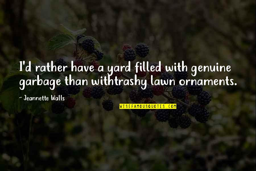 Ornaments Quotes By Jeannette Walls: I'd rather have a yard filled with genuine